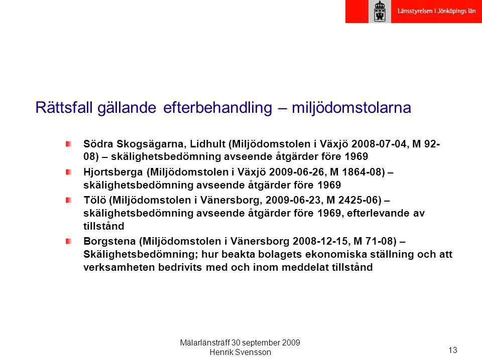 Mälarlänsträff 30 september 2009 Henrik Svensson 13 Rättsfall gällande efterbehandling – miljödomstolarna Södra Skogsägarna, Lidhult (Miljödomstolen i