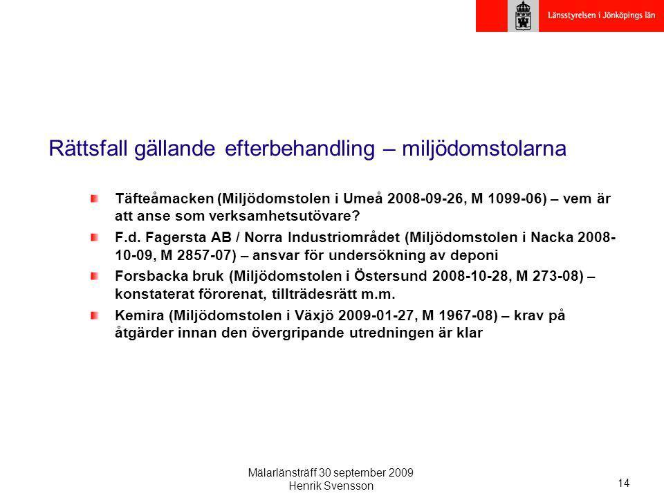 Mälarlänsträff 30 september 2009 Henrik Svensson 14 Rättsfall gällande efterbehandling – miljödomstolarna Täfteåmacken (Miljödomstolen i Umeå 2008-09-