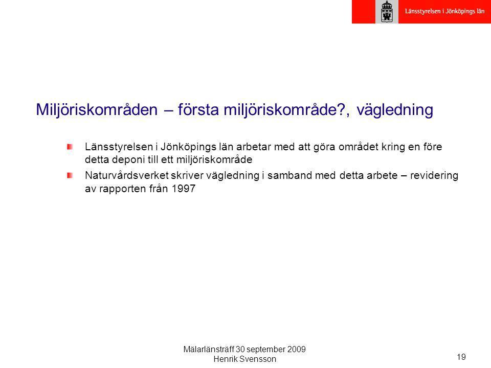 Mälarlänsträff 30 september 2009 Henrik Svensson 19 Miljöriskområden – första miljöriskområde?, vägledning Länsstyrelsen i Jönköpings län arbetar med
