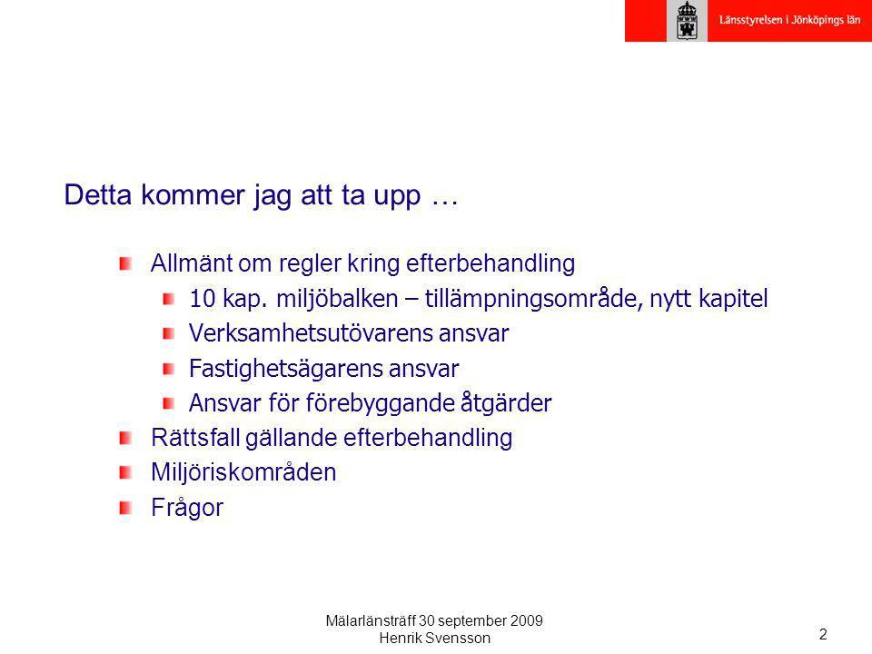Mälarlänsträff 30 september 2009 Henrik Svensson 2 Detta kommer jag att ta upp … Allmänt om regler kring efterbehandling 10 kap. miljöbalken – tillämp