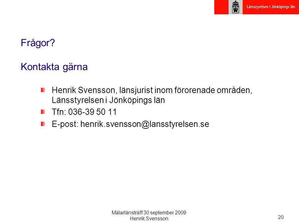 Mälarlänsträff 30 september 2009 Henrik Svensson 20 Frågor? Kontakta gärna Henrik Svensson, länsjurist inom förorenade områden, Länsstyrelsen i Jönköp