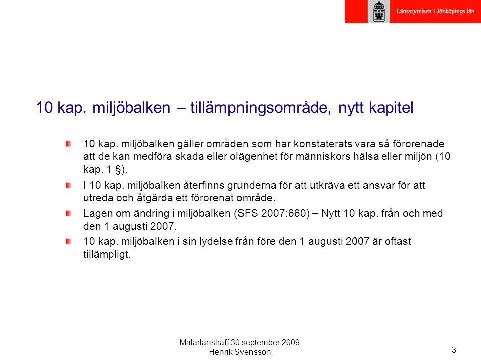 Mälarlänsträff 30 september 2009 Henrik Svensson 3 10 kap. miljöbalken – tillämpningsområde, nytt kapitel 10 kap. miljöbalken gäller områden som har k