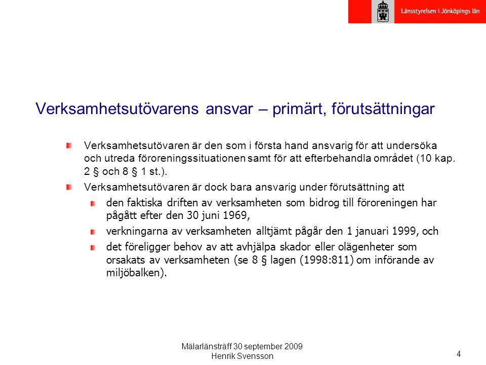 Mälarlänsträff 30 september 2009 Henrik Svensson 4 Verksamhetsutövarens ansvar – primärt, förutsättningar Verksamhetsutövaren är den som i första hand