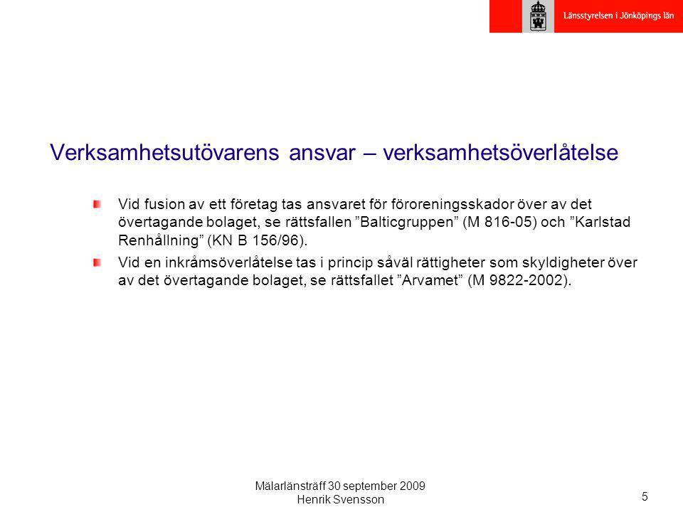 Mälarlänsträff 30 september 2009 Henrik Svensson 5 Verksamhetsutövarens ansvar – verksamhetsöverlåtelse Vid fusion av ett företag tas ansvaret för för