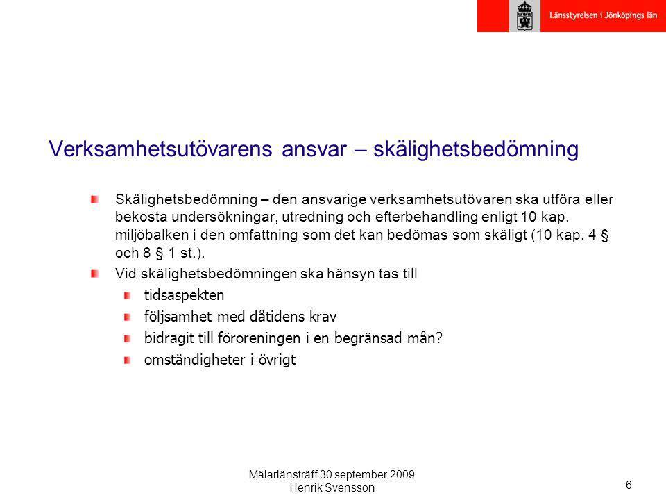 Mälarlänsträff 30 september 2009 Henrik Svensson 6 Verksamhetsutövarens ansvar – skälighetsbedömning Skälighetsbedömning – den ansvarige verksamhetsut