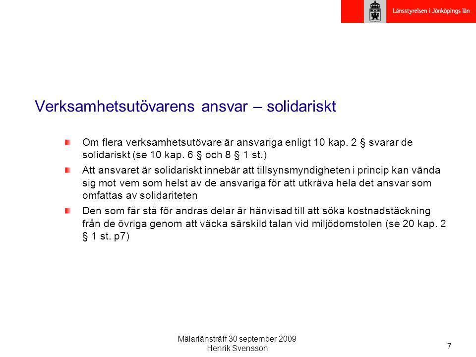 Mälarlänsträff 30 september 2009 Henrik Svensson 7 Verksamhetsutövarens ansvar – solidariskt Om flera verksamhetsutövare är ansvariga enligt 10 kap. 2