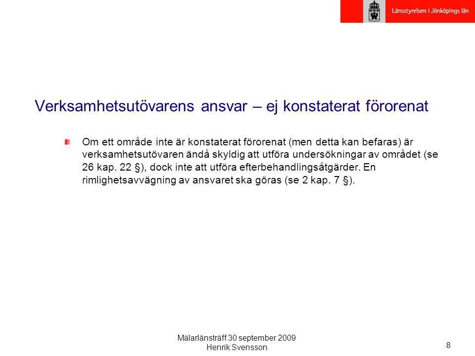Mälarlänsträff 30 september 2009 Henrik Svensson 8 Verksamhetsutövarens ansvar – ej konstaterat förorenat Om ett område inte är konstaterat förorenat