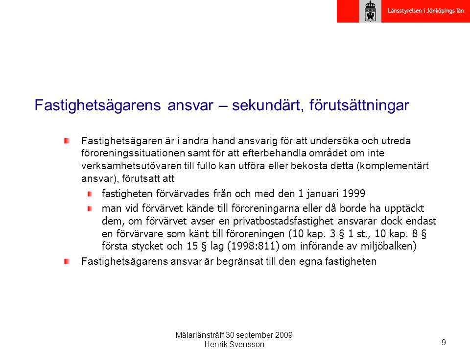 Mälarlänsträff 30 september 2009 Henrik Svensson 9 Fastighetsägarens ansvar – sekundärt, förutsättningar Fastighetsägaren är i andra hand ansvarig för