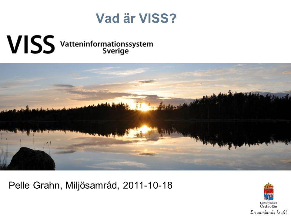 Tack för uppmärksamheten.www.viss.lansstyrelsen.se pelle.grahn@lansstyrelsen.se En samlande kraft.