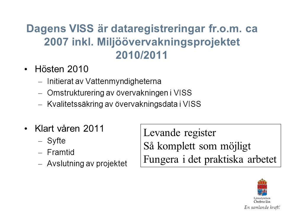 Dagens VISS är dataregistreringar fr.o.m. ca 2007 inkl.
