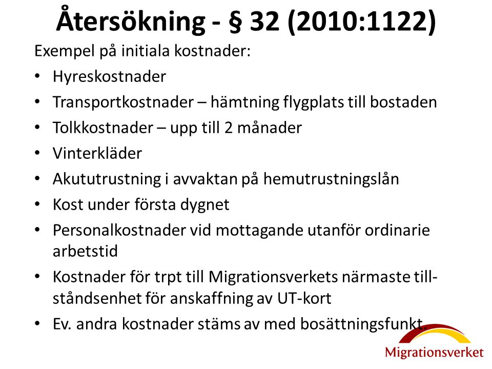 Återsökning - § 32 (2010:1122) Exempel på initiala kostnader: Hyreskostnader Transportkostnader – hämtning flygplats till bostaden Tolkkostnader – upp