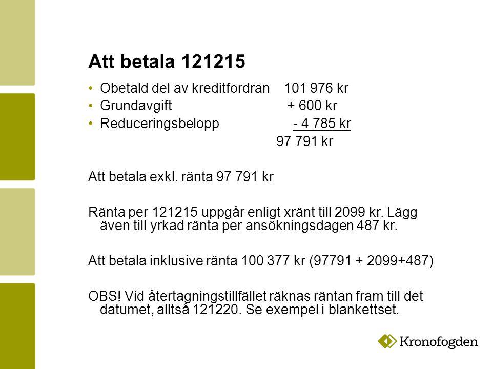 Att betala 121215 Obetald del av kreditfordran 101 976 kr Grundavgift + 600 kr Reduceringsbelopp - 4 785 kr 97 791 kr Att betala exkl.