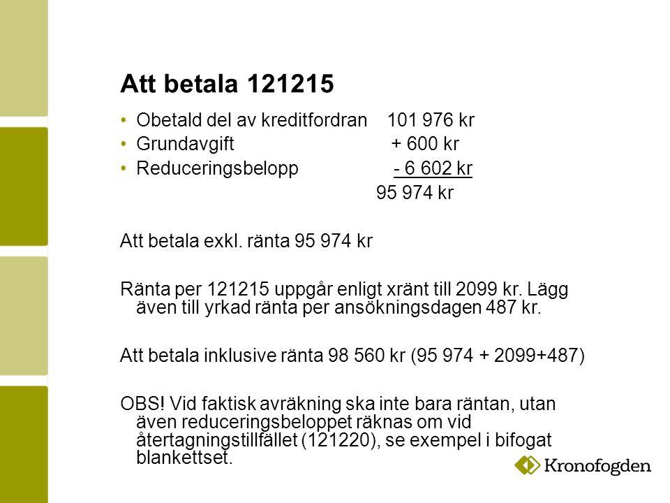 Att betala 121215 Obetald del av kreditfordran 101 976 kr Grundavgift + 600 kr Reduceringsbelopp - 6 602 kr 95 974 kr Att betala exkl.