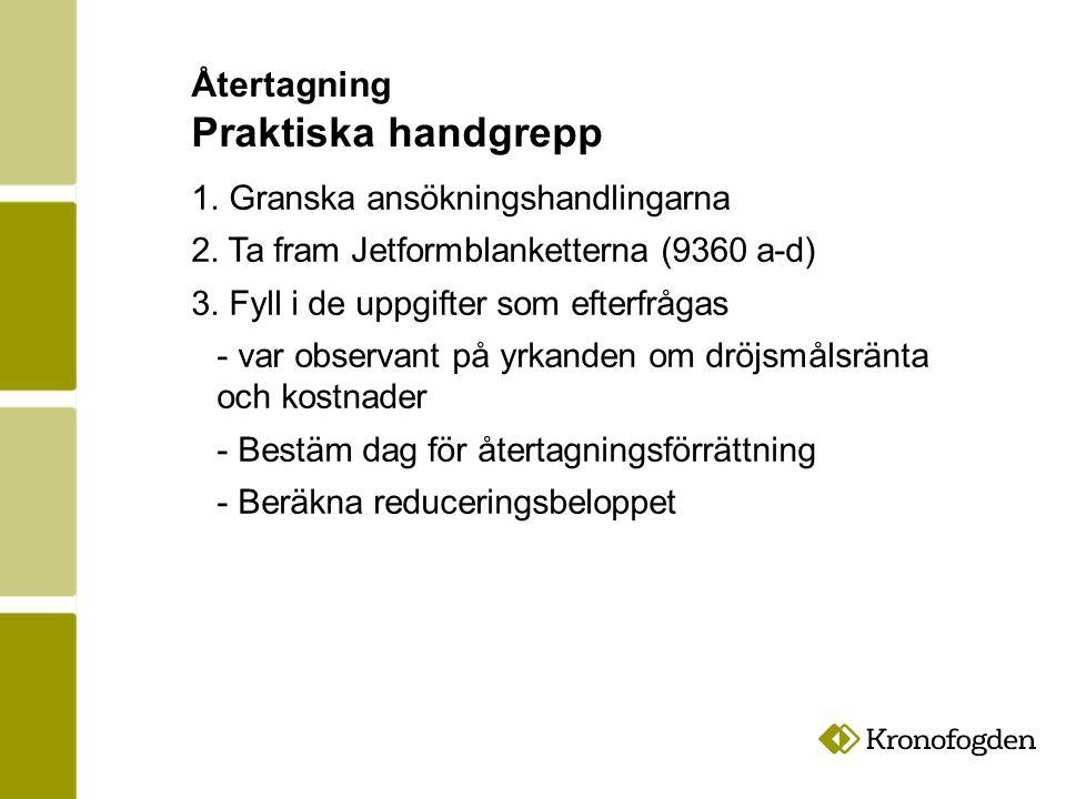 Återtagning Praktiska handgrepp 1.Granska ansökningshandlingarna 2.