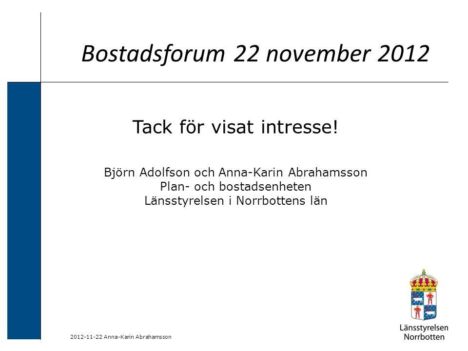 2012-11-22 Anna-Karin Abrahamsson Bostadsforum 22 november 2012 Tack för visat intresse! Björn Adolfson och Anna-Karin Abrahamsson Plan- och bostadsen
