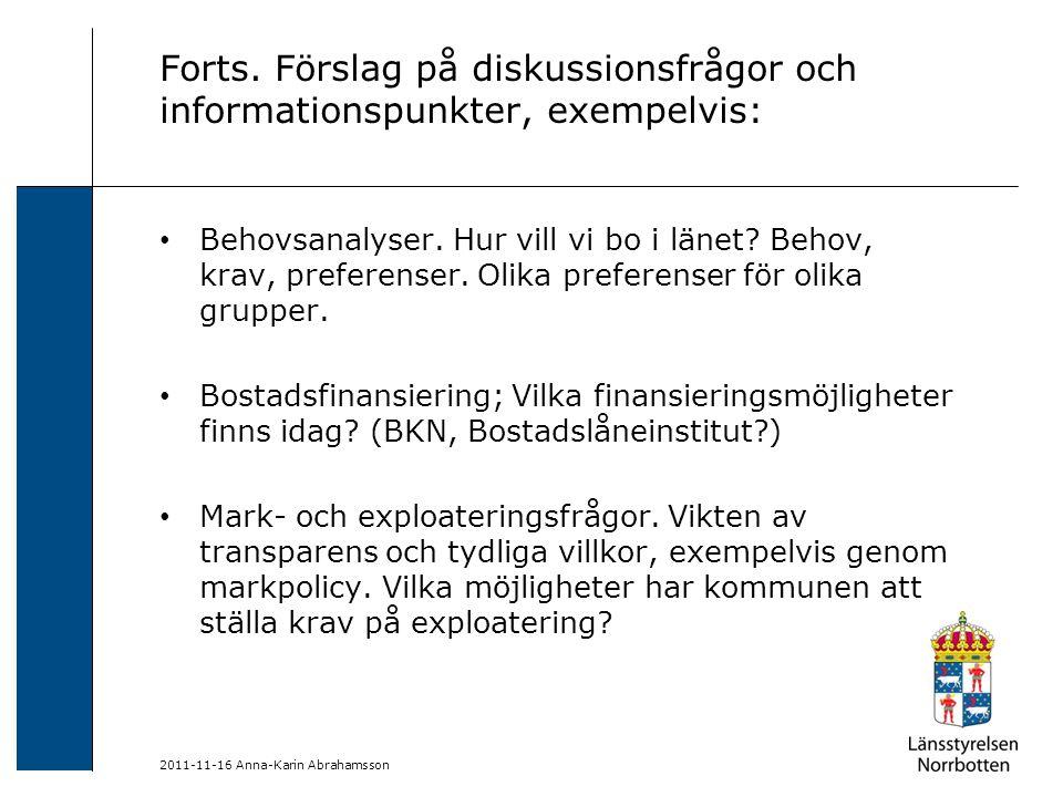 Forts. Förslag på diskussionsfrågor och informationspunkter, exempelvis: Behovsanalyser. Hur vill vi bo i länet? Behov, krav, preferenser. Olika prefe