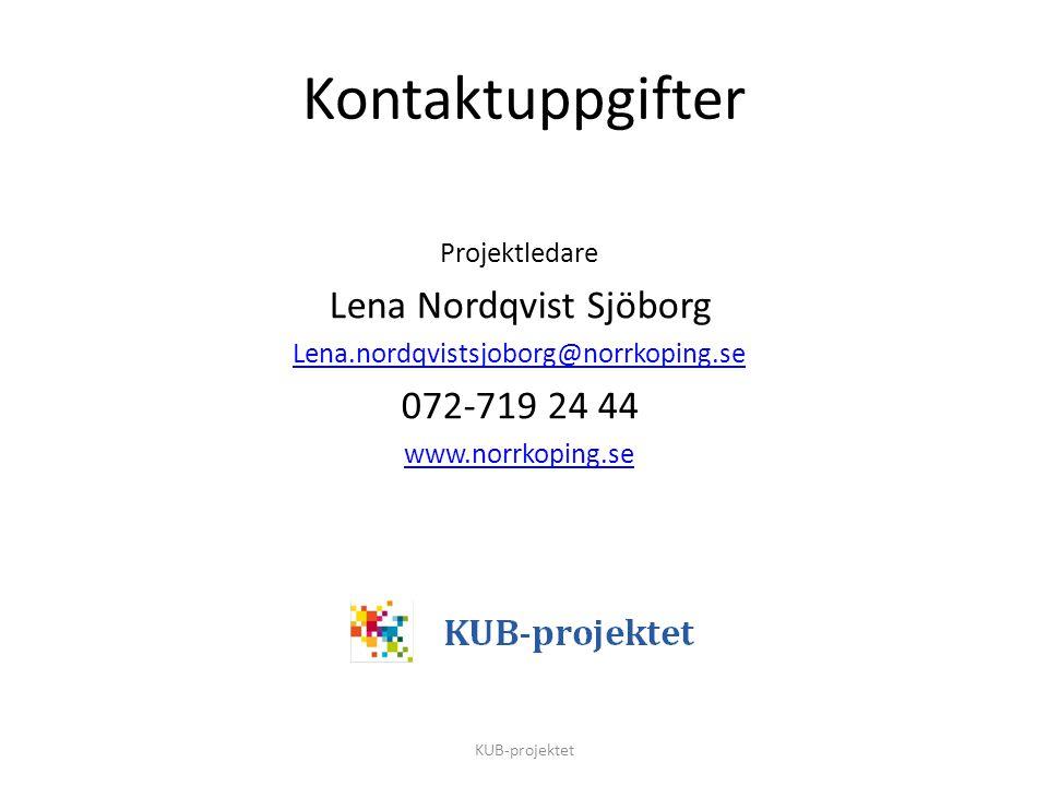 Kontaktuppgifter Projektledare Lena Nordqvist Sjöborg Lena.nordqvistsjoborg@norrkoping.se 072-719 24 44 www.norrkoping.se KUB-projektet