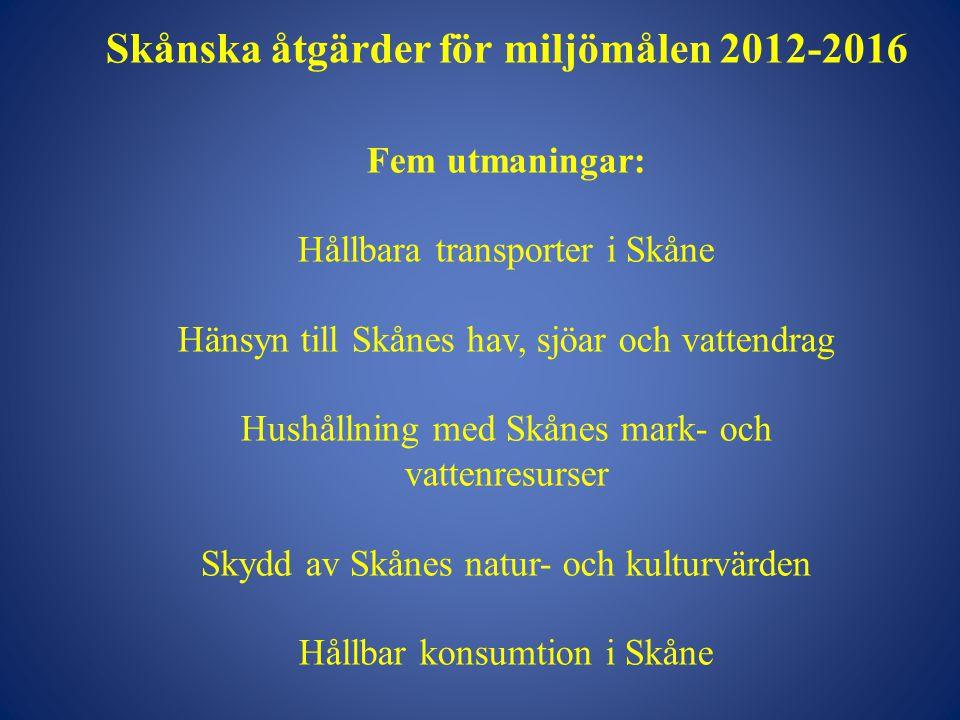 Skånska åtgärder för miljömålen 2012-2016 Fem utmaningar: Hållbara transporter i Skåne Hänsyn till Skånes hav, sjöar och vattendrag Hushållning med Skånes mark- och vattenresurser Skydd av Skånes natur- och kulturvärden Hållbar konsumtion i Skåne