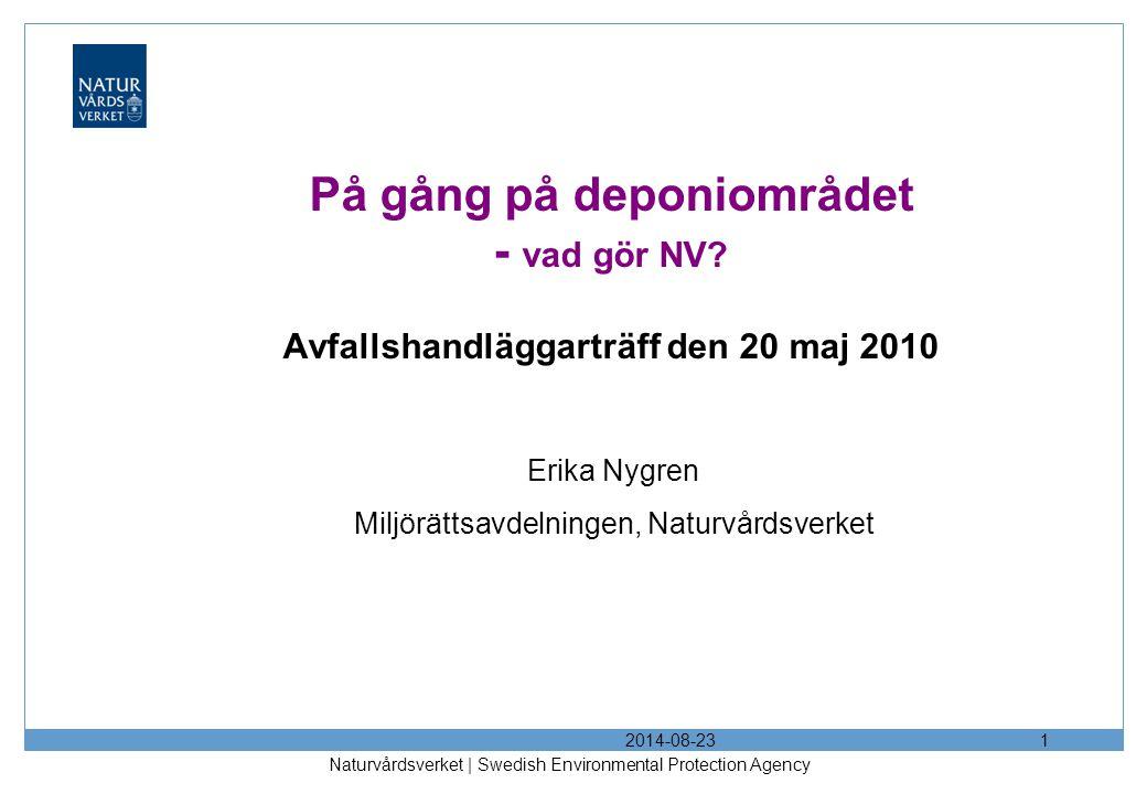 2014-08-23 Naturvårdsverket | Swedish Environmental Protection Agency 1 På gång på deponiområdet - vad gör NV.