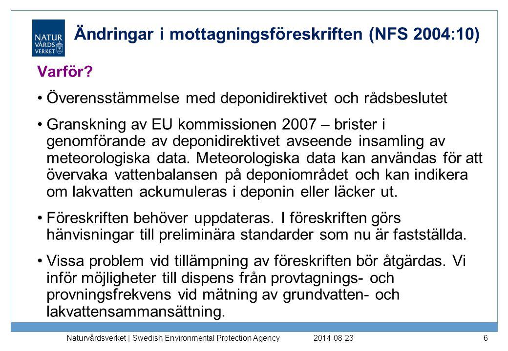 2014-08-23 Naturvårdsverket | Swedish Environmental Protection Agency 7 Remissen Remiss under oktober-november 2009 Några remissinstanser ifrågasatte införandet av bestämmelsen om insamling av meteorologiska data Förtydliganden av 42 § efterfrågades samt ändrade formuleringar och begrepp för ökad tydlighet GD-beslut om ändringar 2010-02-18 NFS 2010:4; Föreskrift om ändring i NFS 2004:10 NFS 2010:5 Ändring i AR 2006:10 Ny konsekvensanalys samt sammanställning av remissvar på http://www.naturvardsverket.se/sv/Nedre-meny/Remisser/Sammanstallning- av-remissvar/Remissammanstallning-for-revideringen-av-Naturvardsverkets- foreskrift-NFS-20041-och-tillhorande-allmanna-rad-NFS-200610/ http://www.naturvardsverket.se/sv/Nedre-meny/Remisser/Sammanstallning- av-remissvar/Remissammanstallning-for-revideringen-av-Naturvardsverkets- foreskrift-NFS-20041-och-tillhorande-allmanna-rad-NFS-200610/