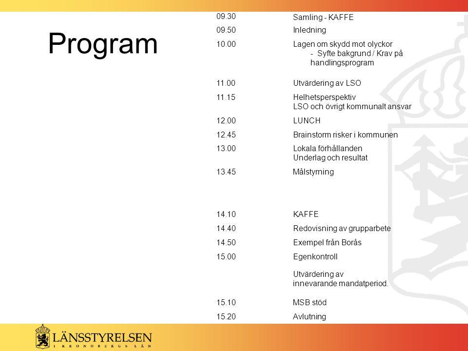 Program 09.30 Samling - KAFFE 09.50Inledning 10.00Lagen om skydd mot olyckor - Syfte bakgrund / Krav på handlingsprogram 11.00Utvärdering av LSO 11.15