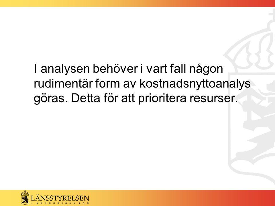 I analysen behöver i vart fall någon rudimentär form av kostnadsnyttoanalys göras. Detta för att prioritera resurser.