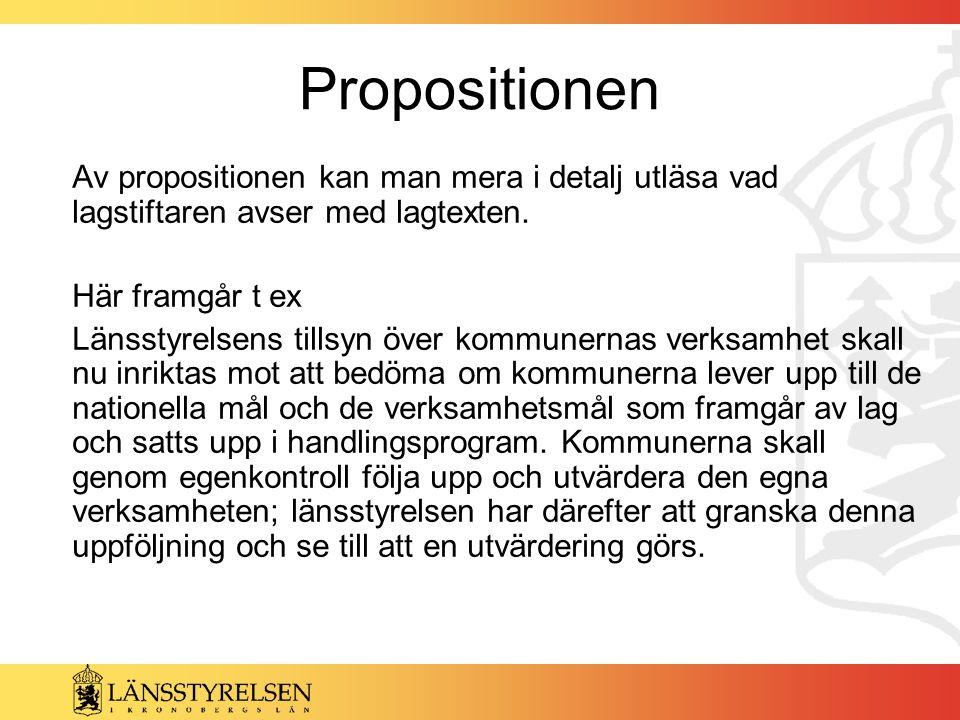 Propositionen Av propositionen kan man mera i detalj utläsa vad lagstiftaren avser med lagtexten. Här framgår t ex Länsstyrelsens tillsyn över kommune