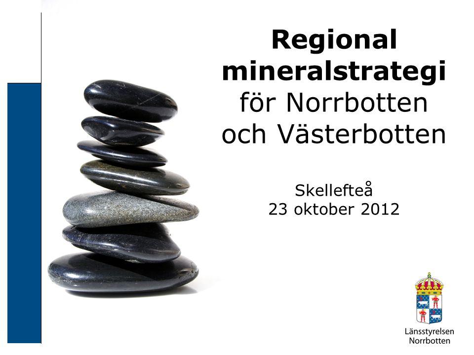 Regional mineralstrategi för Norrbotten och Västerbotten Skellefteå 23 oktober 2012