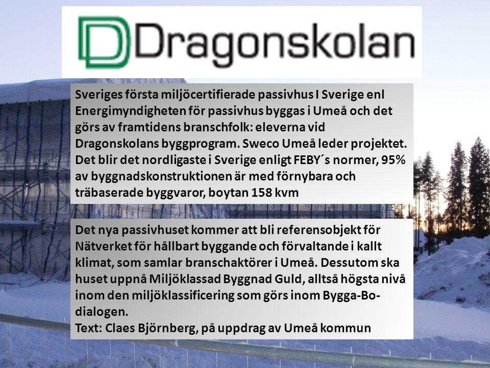 Sveriges första miljöcertifierade passivhus I Sverige enl Energimyndigheten för passivhus byggas i Umeå och det görs av framtidens branschfolk: eleverna vid Dragonskolans byggprogram.