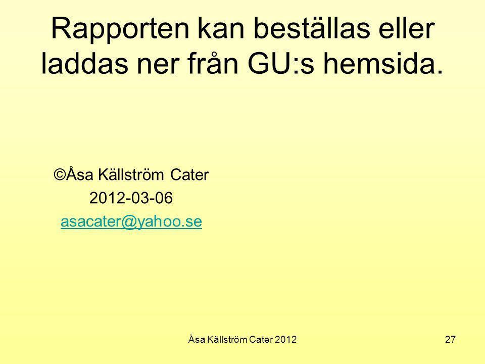 Rapporten kan beställas eller laddas ner från GU:s hemsida. ©Åsa Källström Cater 2012-03-06 asacater@yahoo.se 27Åsa Källström Cater 2012