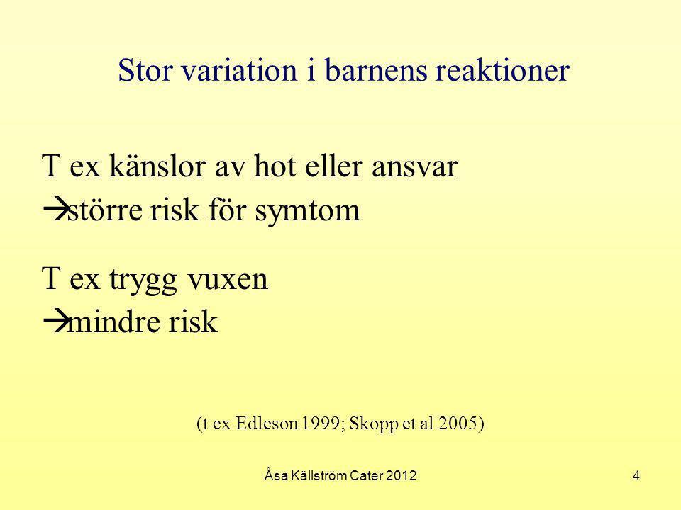 Stor variation i barnens reaktioner T ex känslor av hot eller ansvar  större risk för symtom T ex trygg vuxen  mindre risk (t ex Edleson 1999; Skopp