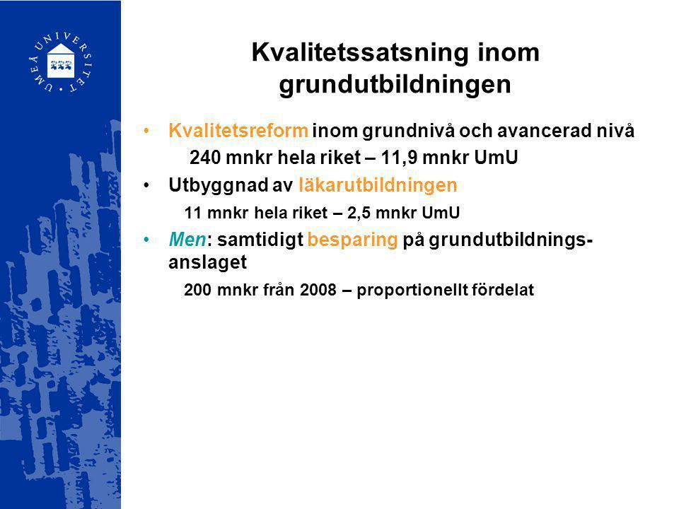 Kvalitetssatsning inom grundutbildningen Kvalitetsreform inom grundnivå och avancerad nivå 240 mnkr hela riket – 11,9 mnkr UmU Utbyggnad av läkarutbil