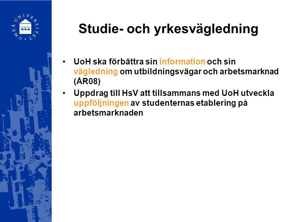 Studie- och yrkesvägledning UoH ska förbättra sin information och sin vägledning om utbildningsvägar och arbetsmarknad (ÅR08) Uppdrag till HsV att til