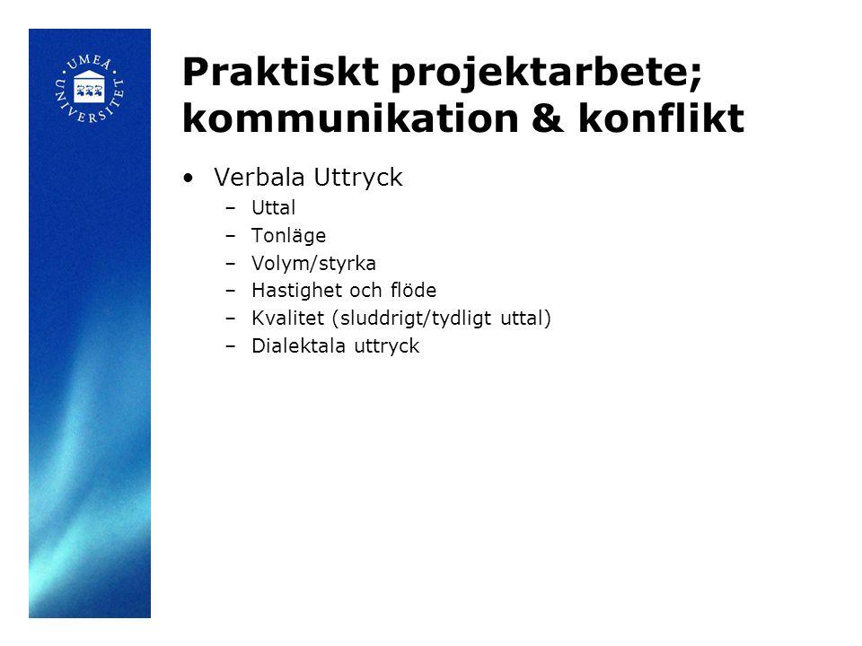 Praktiskt projektarbete; kommunikation & konflikt Verbala Uttryck –Uttal –Tonläge –Volym/styrka –Hastighet och flöde –Kvalitet (sluddrigt/tydligt utta