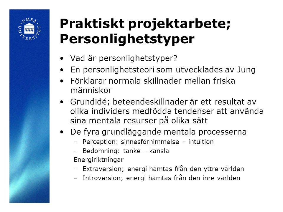 Praktiskt projektarbete; Personlighetstyper Vad är personlighetstyper? En personlighetsteori som utvecklades av Jung Förklarar normala skillnader mell