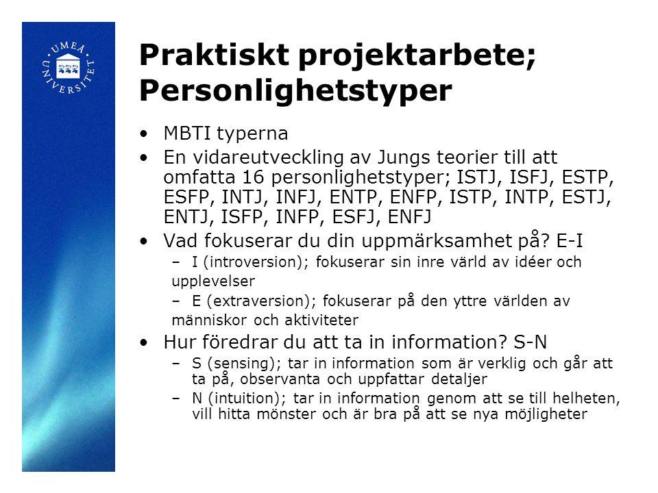Praktiskt projektarbete; Personlighetstyper MBTI typerna En vidareutveckling av Jungs teorier till att omfatta 16 personlighetstyper; ISTJ, ISFJ, ESTP, ESFP, INTJ, INFJ, ENTP, ENFP, ISTP, INTP, ESTJ, ENTJ, ISFP, INFP, ESFJ, ENFJ Vad fokuserar du din uppmärksamhet på.