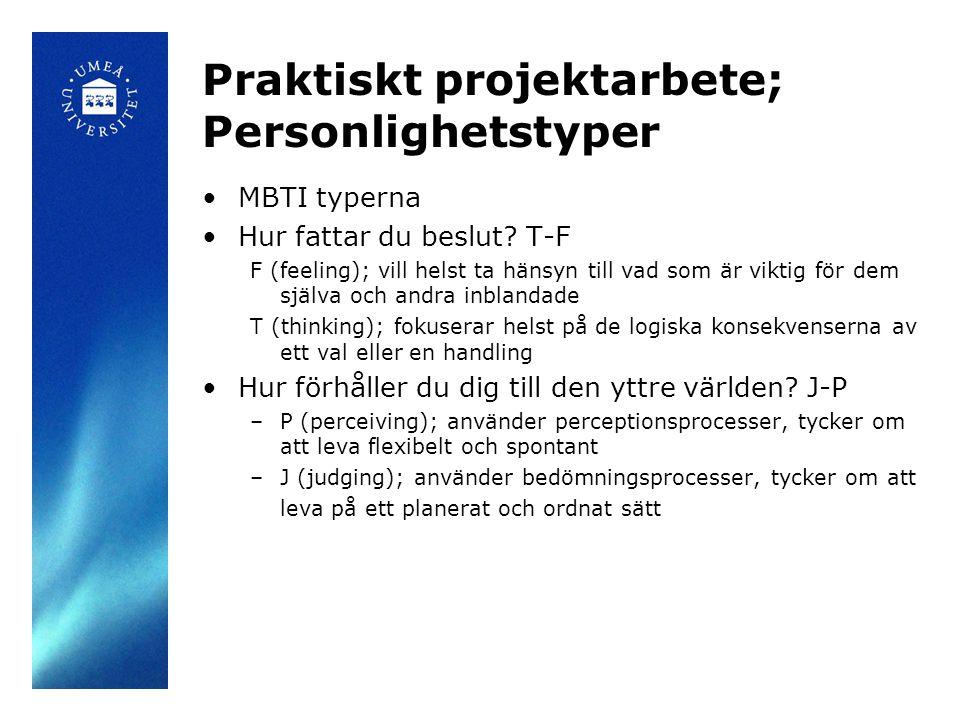 Praktiskt projektarbete; Personlighetstyper MBTI typerna Hur fattar du beslut? T-F F (feeling); vill helst ta hänsyn till vad som är viktig för dem sj