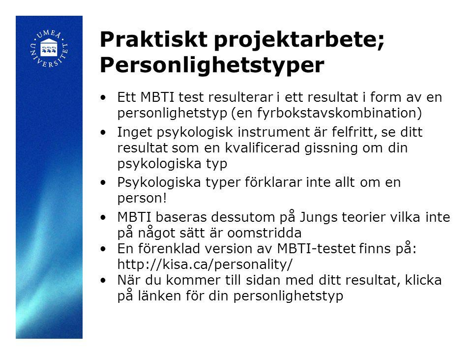 Praktiskt projektarbete; Personlighetstyper Ett MBTI test resulterar i ett resultat i form av en personlighetstyp (en fyrbokstavskombination) Inget psykologisk instrument är felfritt, se ditt resultat som en kvalificerad gissning om din psykologiska typ Psykologiska typer förklarar inte allt om en person.