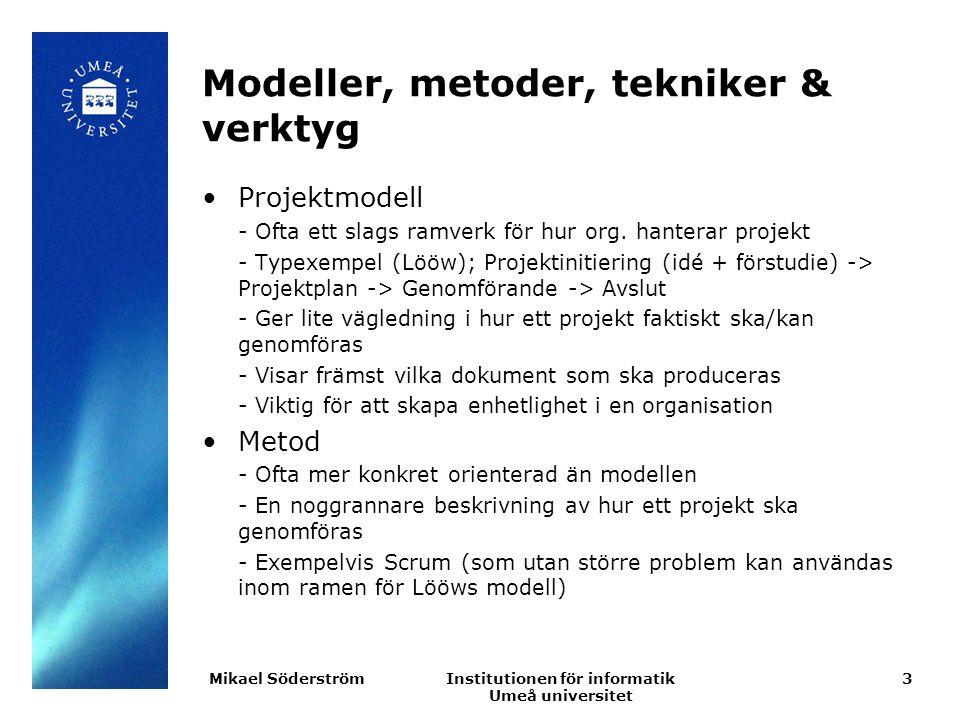 Institutionen för informatik Umeå universitet Modeller, metoder, tekniker & verktyg Projektmodell - Ofta ett slags ramverk för hur org. hanterar proje