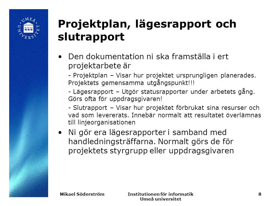 Institutionen för informatik Umeå universitet Projektplan, lägesrapport och slutrapport Den dokumentation ni ska framställa i ert projektarbete är - P