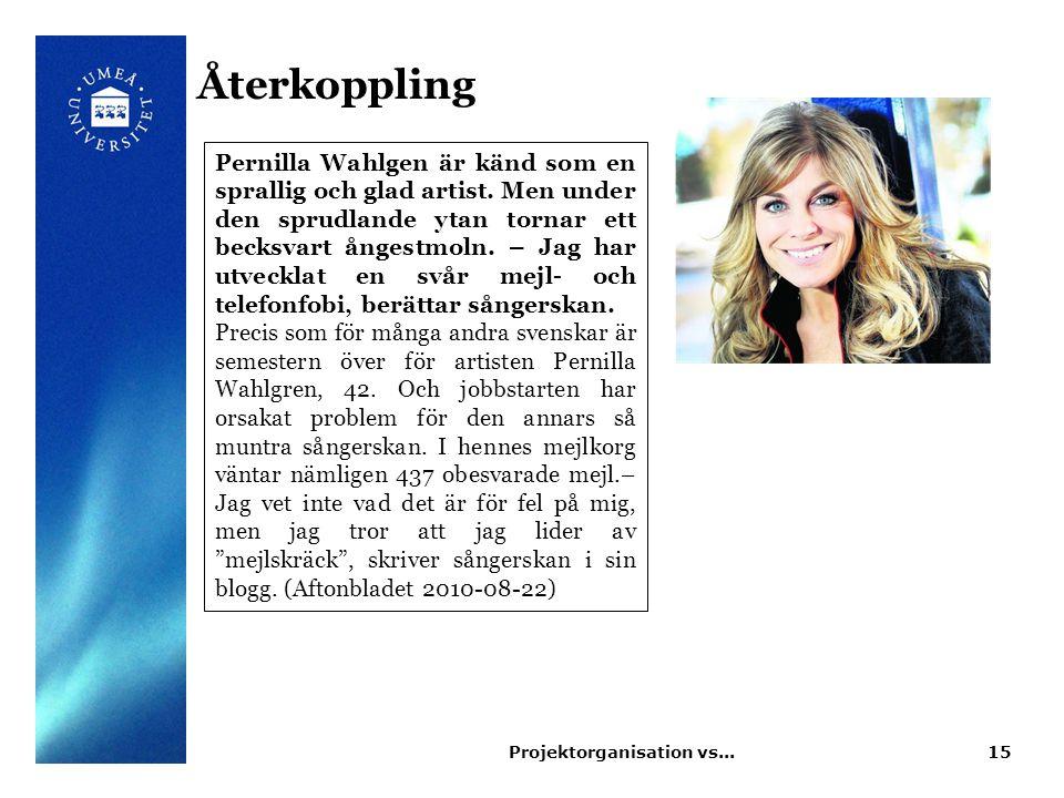 Återkoppling 15Projektorganisation vs... Pernilla Wahlgen är känd som en sprallig och glad artist. Men under den sprudlande ytan tornar ett becksvart