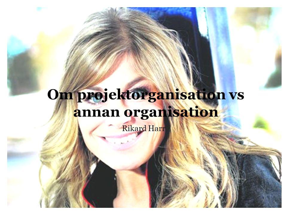Projektorganisation vs...3 Dagens föreläsning Vad är en organisation.