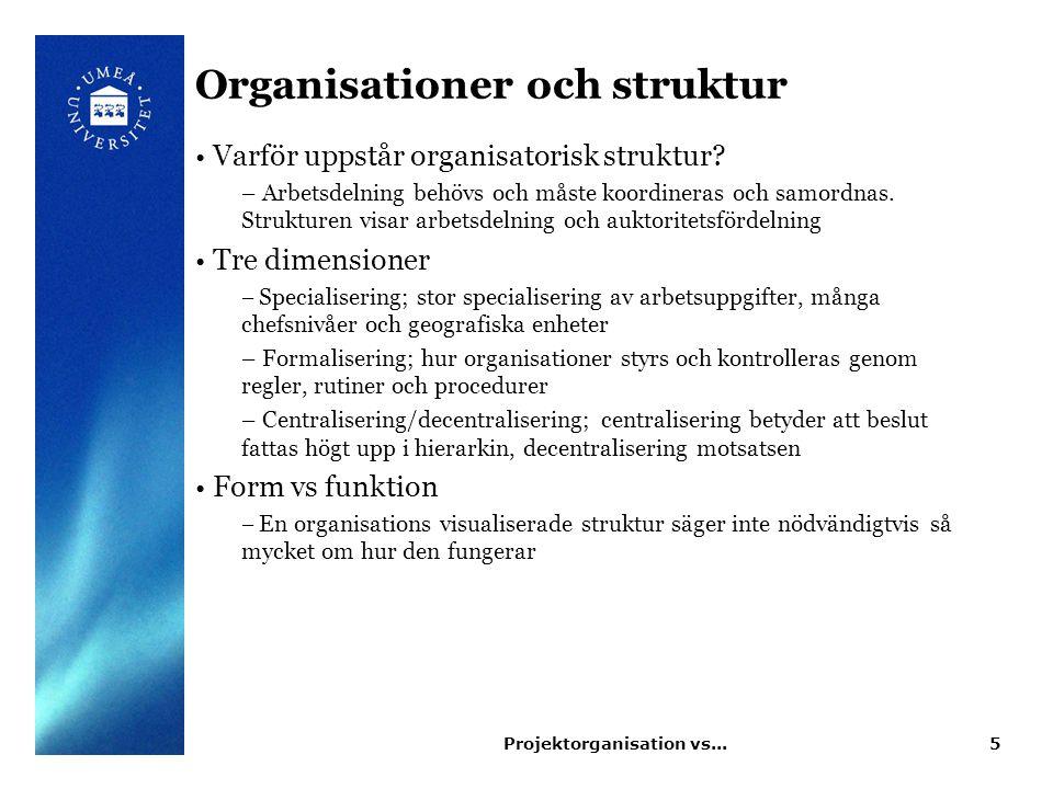 Organisationer och struktur Varför uppstår organisatorisk struktur? – Arbetsdelning behövs och måste koordineras och samordnas. Strukturen visar arbet