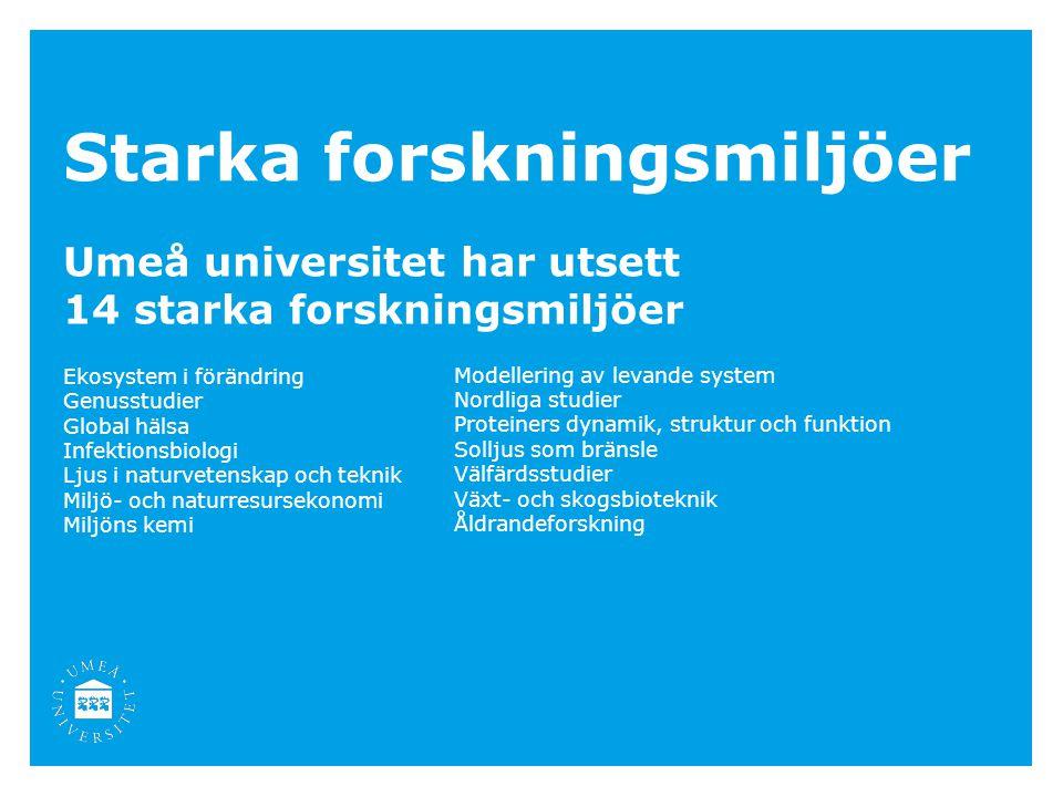 Starka forskningsmiljöer Umeå universitet har utsett 14 starka forskningsmiljöer Ekosystem i förändring Genusstudier Global hälsa Infektionsbiologi Lj