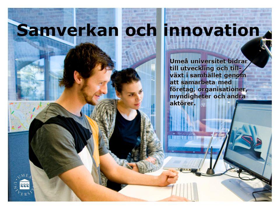 Samverkan och innovation Umeå universitet bidrar till utveckling och till- växt i samhället genom att samarbeta med företag, organisationer, myndighet