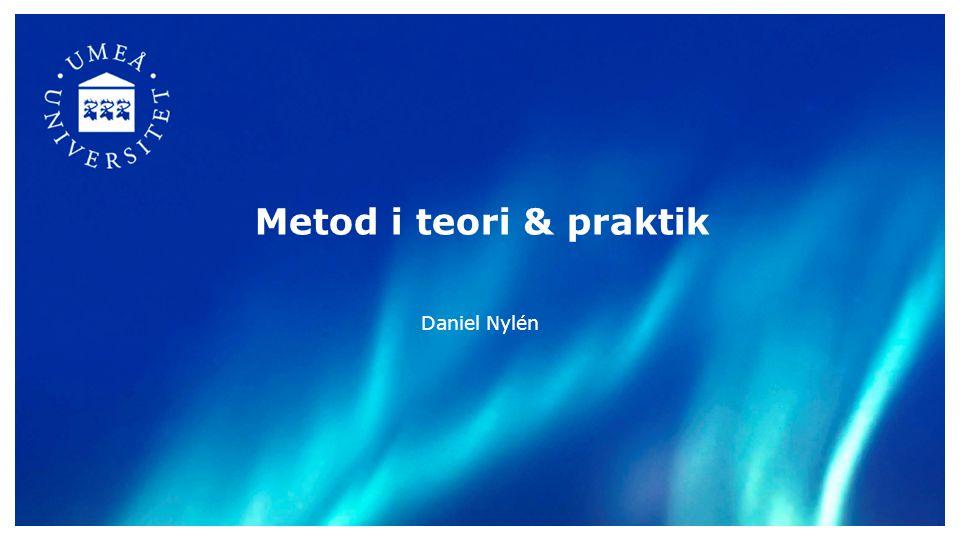 Metod i teori & praktik Daniel Nylén