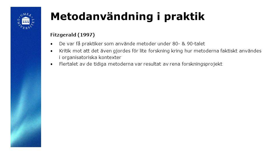 Metodanvändning i praktik Fitzgerald (1997) De var få praktiker som använde metoder under 80- & 90-talet Kritik mot att det även gjordes för lite forskning kring hur metoderna faktiskt användes i organisatoriska kontexter Flertalet av de tidiga metoderna var resultat av rena forskningsprojekt