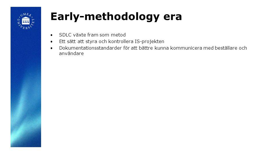 Early-methodology era SDLC växte fram som metod Ett sätt att styra och kontrollera IS-projekten Dokumentationsstandarder för att bättre kunna kommunicera med beställare och användare
