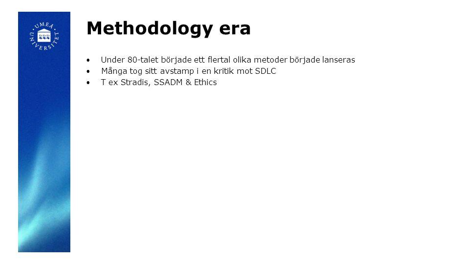 Methodology era Under 80-talet började ett flertal olika metoder började lanseras Många tog sitt avstamp i en kritik mot SDLC T ex Stradis, SSADM & Ethics