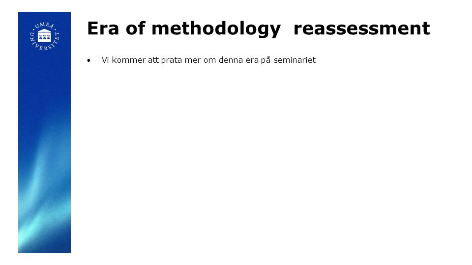 Era of methodology reassessment Vi kommer att prata mer om denna era på seminariet